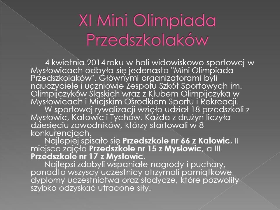 4 kwietnia 2014 roku w hali widowiskowo-sportowej w Mysłowicach odbyła się jedenasta Mini Olimpiada Przedszkolaków .
