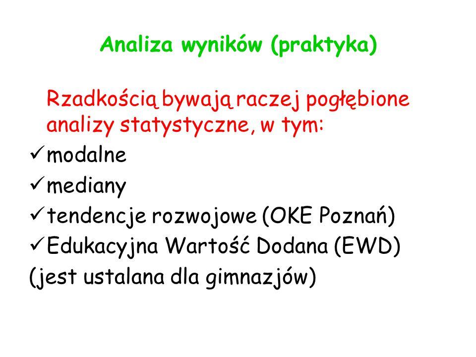 Analiza wyników (praktyka) Rzadkością bywają raczej pogłębione analizy statystyczne, w tym: modalne mediany tendencje rozwojowe (OKE Poznań) Edukacyjna Wartość Dodana (EWD) (jest ustalana dla gimnazjów)