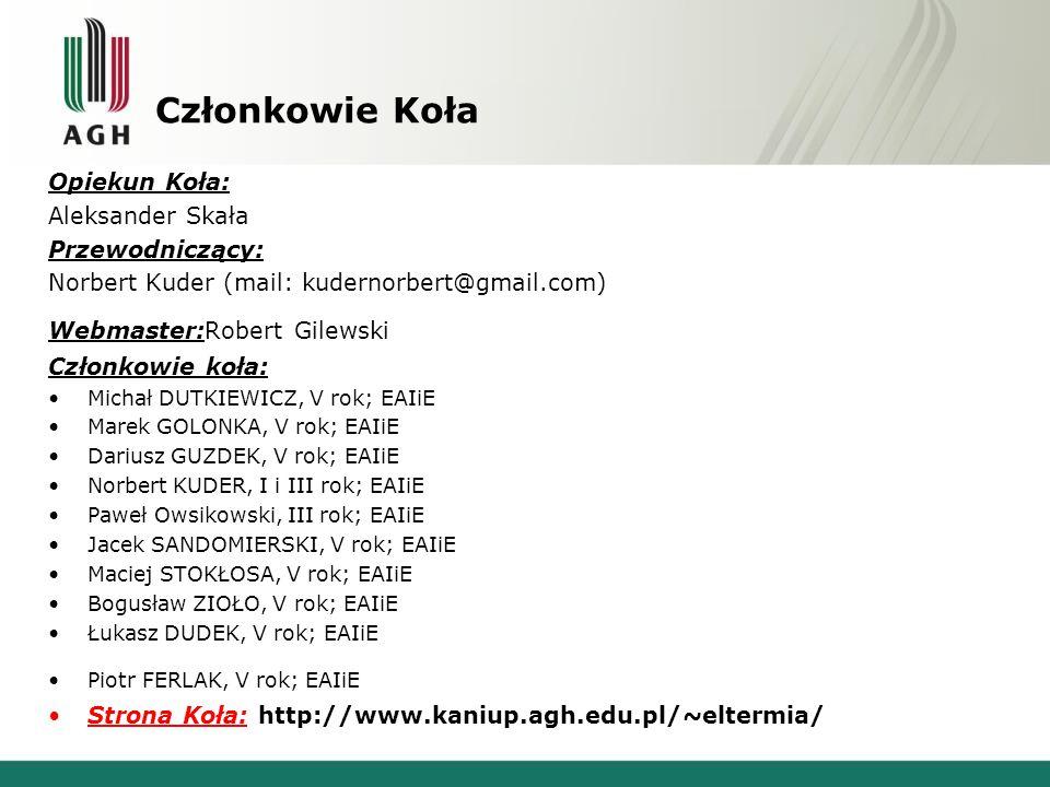 Członkowie Koła Opiekun Koła: Aleksander Skała Przewodniczący: Norbert Kuder (mail: kudernorbert@gmail.com) Webmaster:Robert Gilewski Członkowie koła: