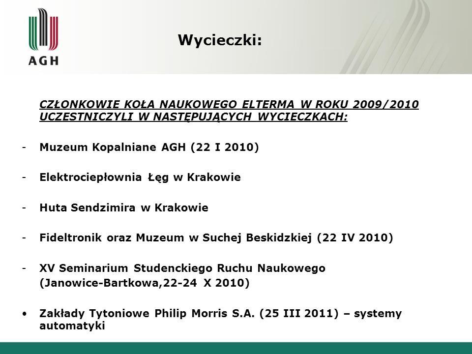Wycieczki: CZŁONKOWIE KOŁA NAUKOWEGO ELTERMA W ROKU 2009/2010 UCZESTNICZYLI W NASTĘPUJĄCYCH WYCIECZKACH: -Muzeum Kopalniane AGH (22 I 2010) -Elektroci