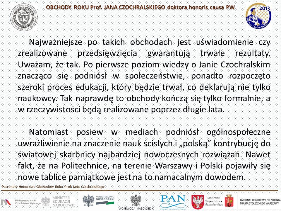 Marszałek Województwa Mazowieckiego WOJEWODA MAZOWIECKI Patronaty Honorowe Obchodów Roku Prof. Jana Czochralskiego OBCHODY ROKU Prof. JANA CZOCHRALSKI