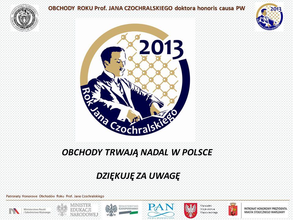 OBCHODY ROKU Prof. JANA CZOCHRALSKIEGO doktora honoris causa PW Marszałek Wojewóztwa Mazowieckiego Patronaty Honorowe Obchodów Roku Prof. Jana Czochra