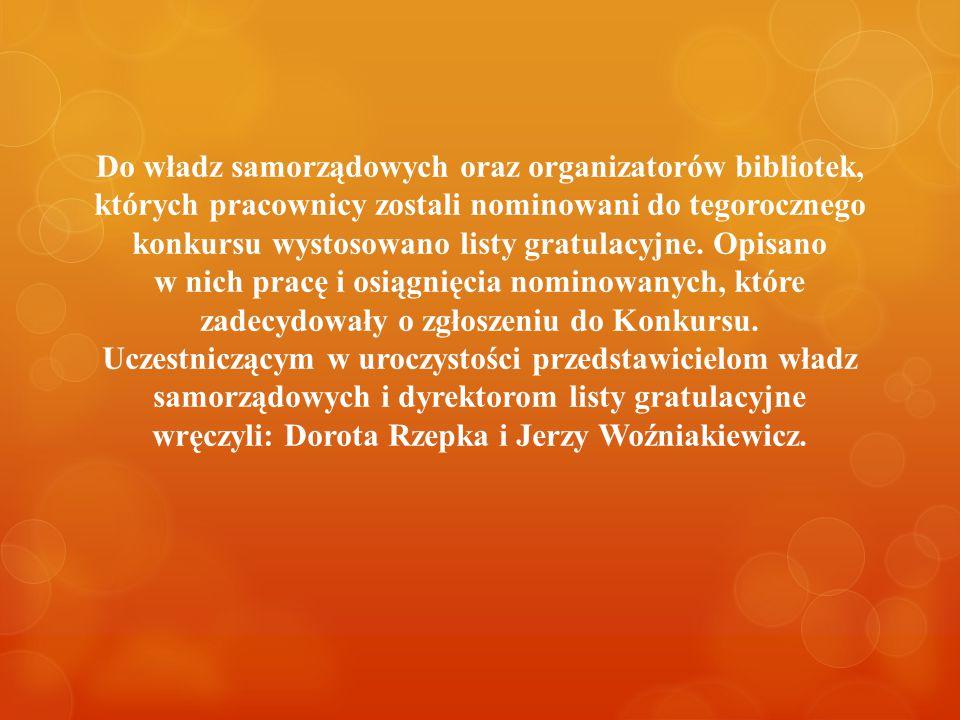 Do władz samorządowych oraz organizatorów bibliotek, których pracownicy zostali nominowani do tegorocznego konkursu wystosowano listy gratulacyjne. Op