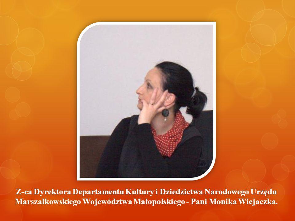 Z-ca Dyrektora Departamentu Kultury i Dziedzictwa Narodowego Urzędu Marszałkowskiego Województwa Małopolskiego - Pani Monika Wiejaczka.
