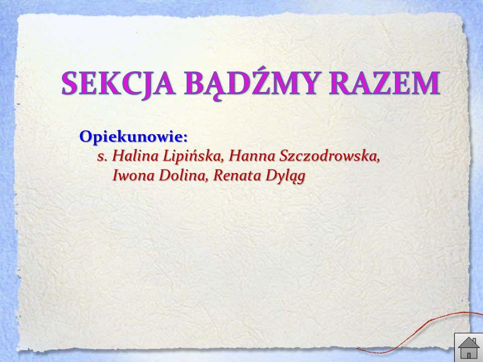 Opiekunowie: s. Halina Lipińska, Hanna Szczodrowska, Iwona Dolina, Renata Dyląg