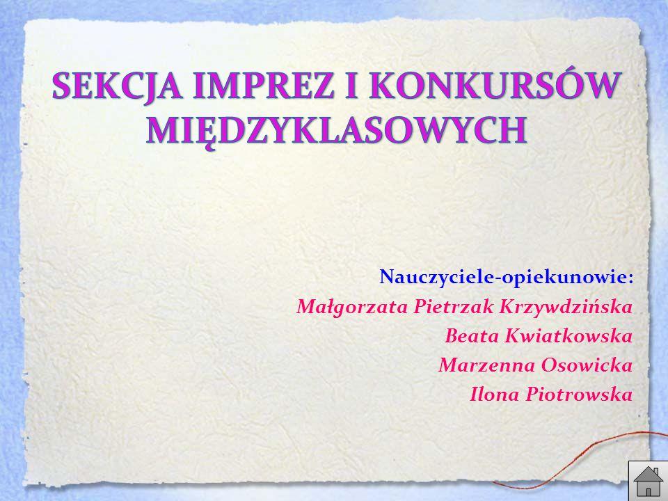 Nauczyciele-opiekunowie: Małgorzata Pietrzak Krzywdzińska Beata Kwiatkowska Marzenna Osowicka Ilona Piotrowska