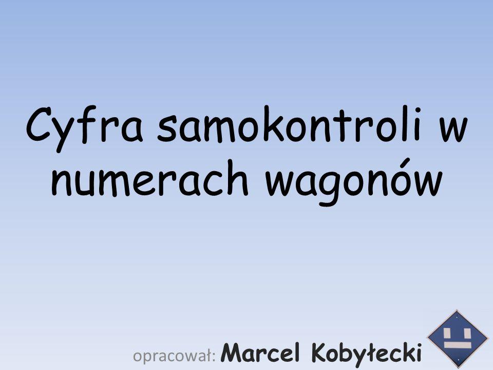 Cyfra samokontroli w numerach wagonów opracował: Marcel Kobyłecki