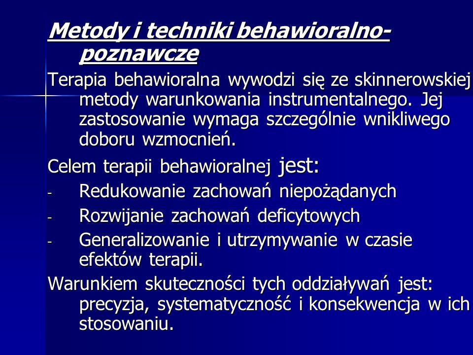 Metody i techniki behawioralno- poznawcze Terapia behawioralna wywodzi się ze skinnerowskiej metody warunkowania instrumentalnego.