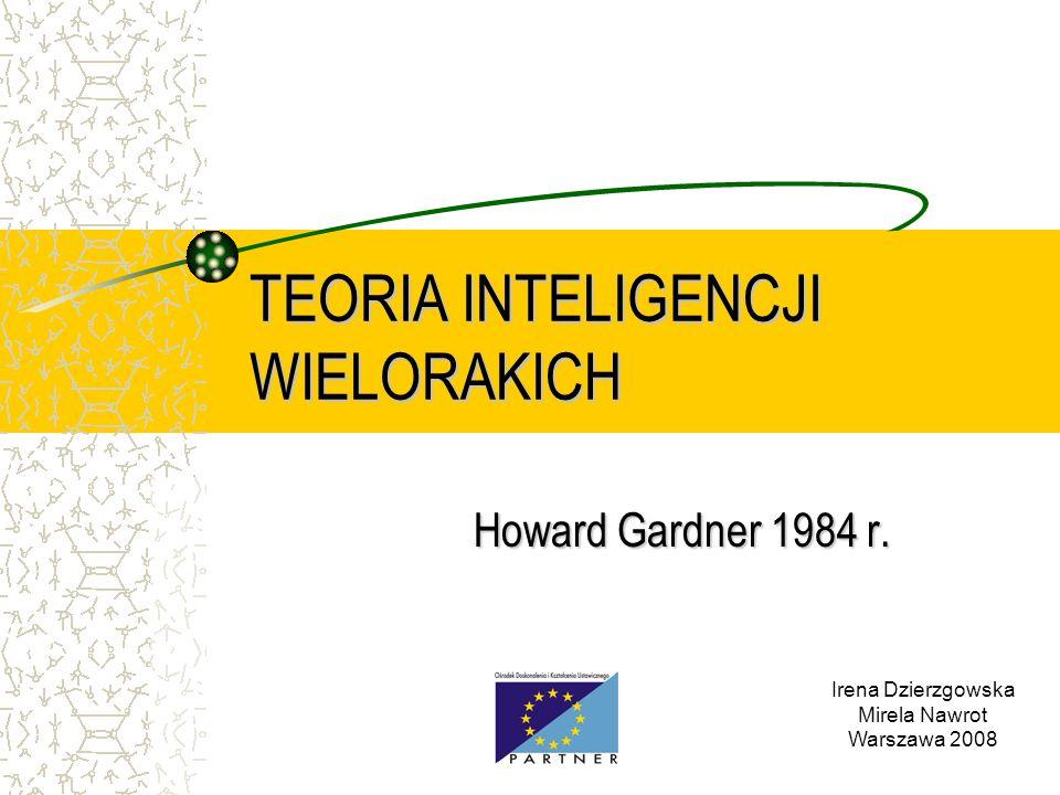TEORIA INTELIGENCJI WIELORAKICH Howard Gardner 1984 r.