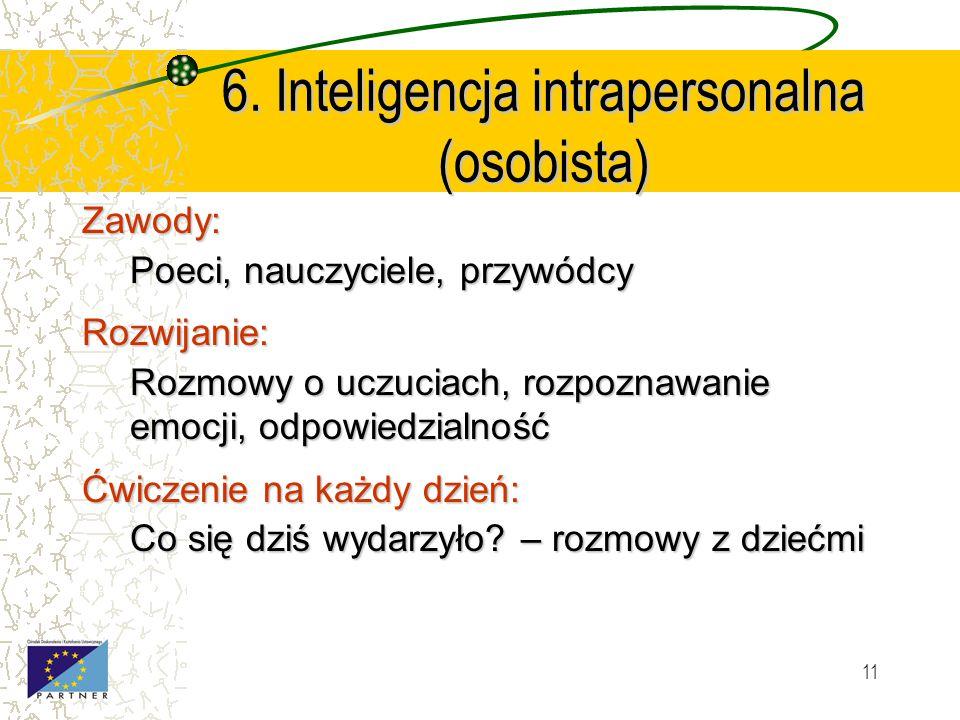 10 5. Inteligencja interpersonalna (społeczna) Zawody: Terapeuci, psycholodzy, nauczyciele, lekarze, sprzedawcy, politycy Rozwijanie: Kontakty z ludźm
