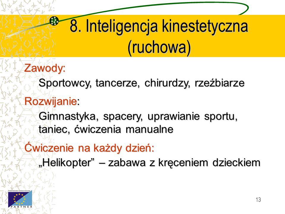 12 7. Inteligencja przyrodnicza Zawody: Przyrodnicy, weterynarze, biolodzy, ogrodnicy, hodowcy, treserzy zwierząt Rozwijanie: Hodowanie zwierząt, piel