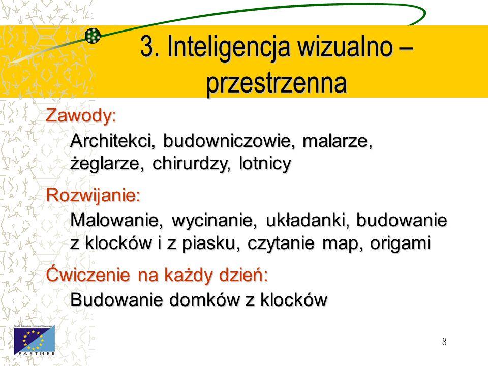 7 2. Inteligencja logiczno – matematyczna Zawody: Matematycy, fizycy, chemicy, technicy, architekci, lekarze, detektywi Rozwijanie: Liczenie, szeregow