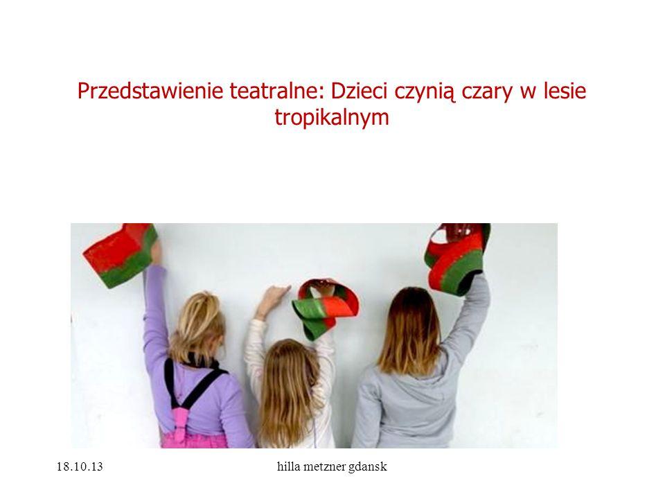 Przedstawienie teatralne: Dzieci czynią czary w lesie tropikalnym 18.10.13hilla metzner gdansk