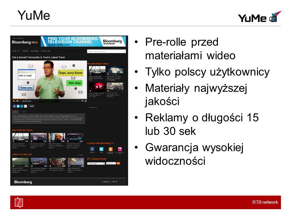 RTB network YuMe Pre-rolle przed materiałami wideo Tylko polscy użytkownicy Materiały najwyższej jakości Reklamy o długości 15 lub 30 sek Gwarancja wysokiej widoczności