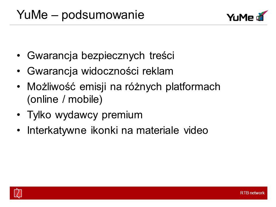 RTB network YuMe – podsumowanie Gwarancja bezpiecznych treści Gwarancja widoczności reklam Możliwość emisji na różnych platformach (online / mobile) Tylko wydawcy premium Interkatywne ikonki na materiale video