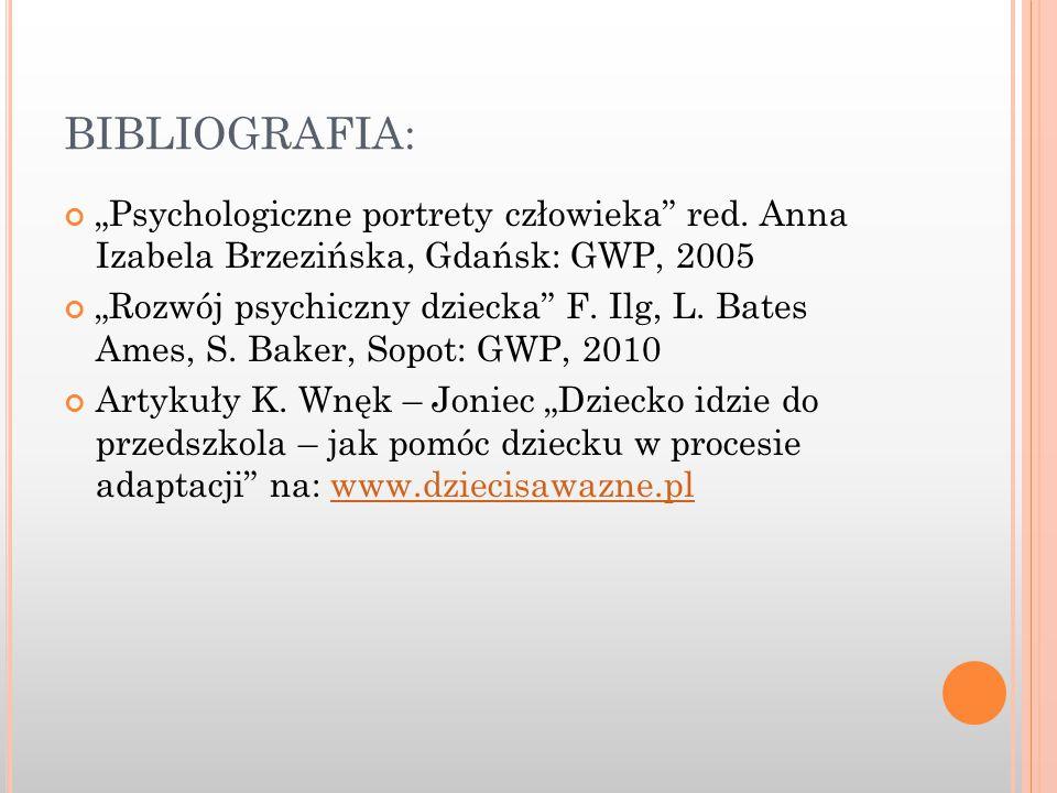 """BIBLIOGRAFIA: """"Psychologiczne portrety człowieka"""" red. Anna Izabela Brzezińska, Gdańsk: GWP, 2005 """"Rozwój psychiczny dziecka"""" F. Ilg, L. Bates Ames, S"""