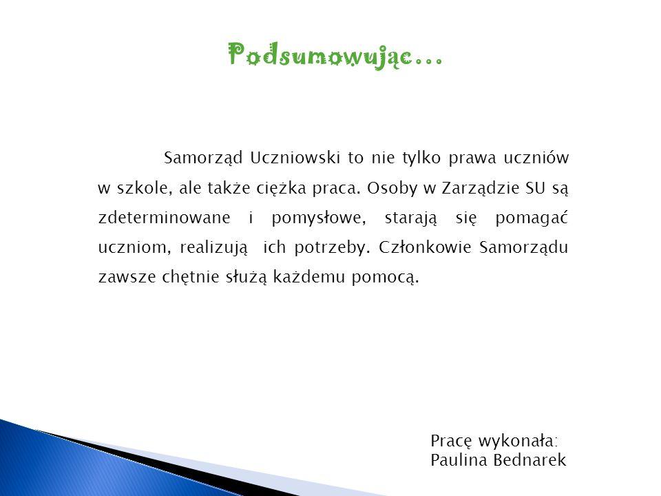 Pracę wykonała: Paulina Bednarek Samorząd Uczniowski to nie tylko prawa uczniów w szkole, ale także ciężka praca. Osoby w Zarządzie SU są zdeterminowa