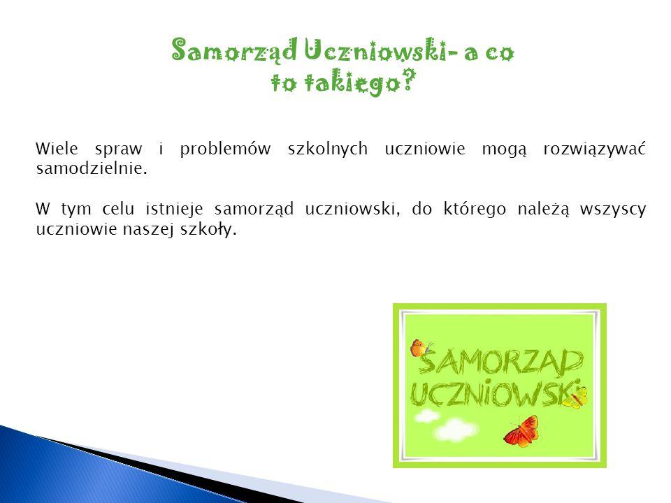 Samorz ą d Uczniowski- a co to takiego? Wiele spraw i problemów szkolnych uczniowie mogą rozwiązywać samodzielnie. W tym celu istnieje samorząd ucznio