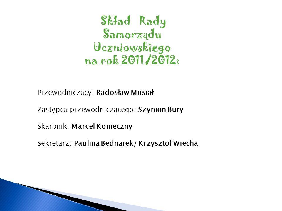 Skład Rady Samorz ą du Uczniowskiego na rok 2011/2012: Przewodniczący: Radosław Musiał Zastępca przewodniczącego: Szymon Bury Skarbnik: Marcel Koniecz