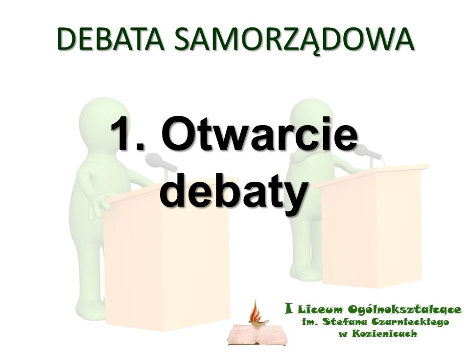 DEBATA SAMORZĄDOWA 1. Otwarcie debaty
