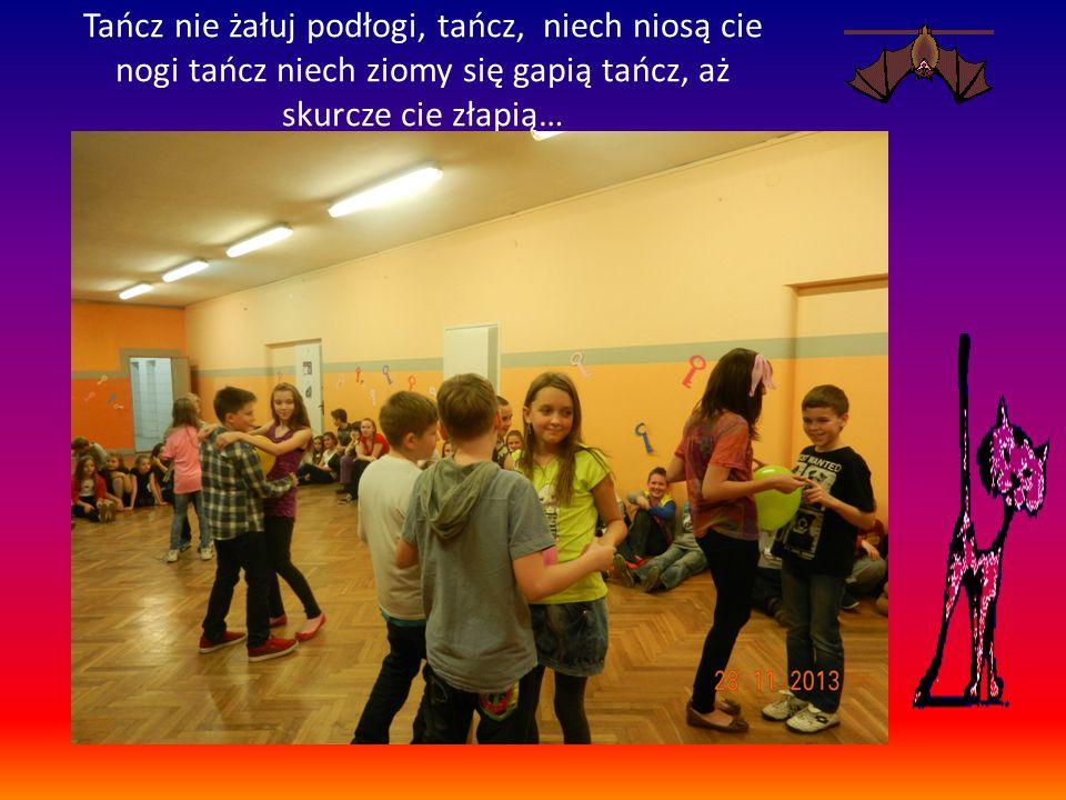 Tańcz nie żałuj podłogi, tańcz, niech niosą cie nogi tańcz niech ziomy się gapią tańcz, aż skurcze cie złapią…