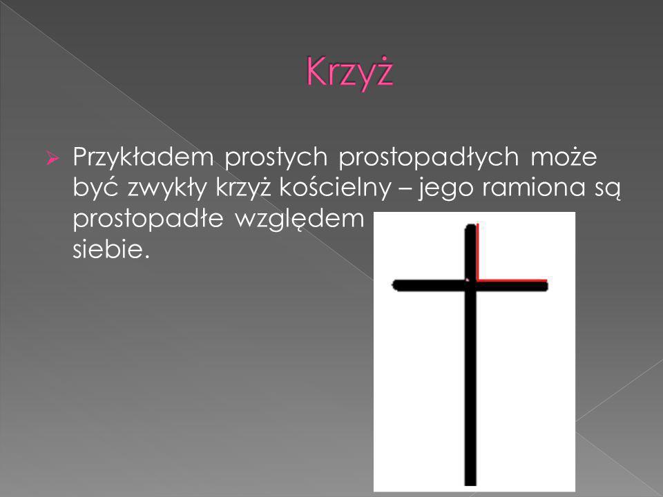 PPrzykładem prostych prostopadłych może być zwykły krzyż kościelny – jego ramiona są prostopadłe względem siebie.