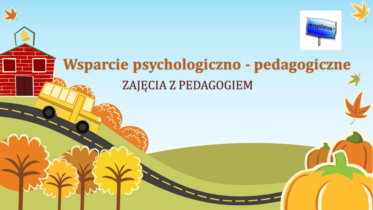 Wsparcie psychologiczno - pedagogiczneWsparcie psychologiczno - pedagogiczne ZAJĘCIA Z PEDAGOGIEMZAJĘCIA Z PEDAGOGIEM