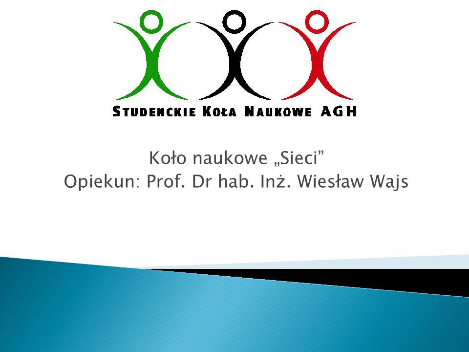 """Koło naukowe """"Sieci"""" Opiekun: Prof. Dr hab. Inż. Wiesław Wajs"""