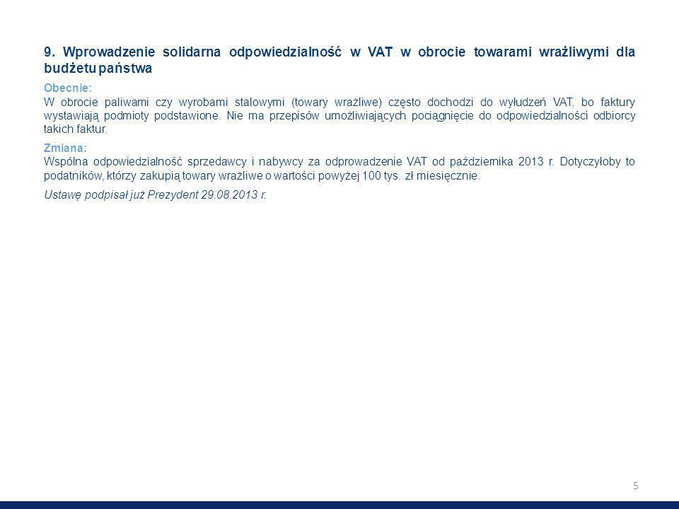 5 9. Wprowadzenie solidarna odpowiedzialność w VAT w obrocie towarami wrażliwymi dla budżetu państwa Obecnie: W obrocie paliwami czy wyrobami stalowym
