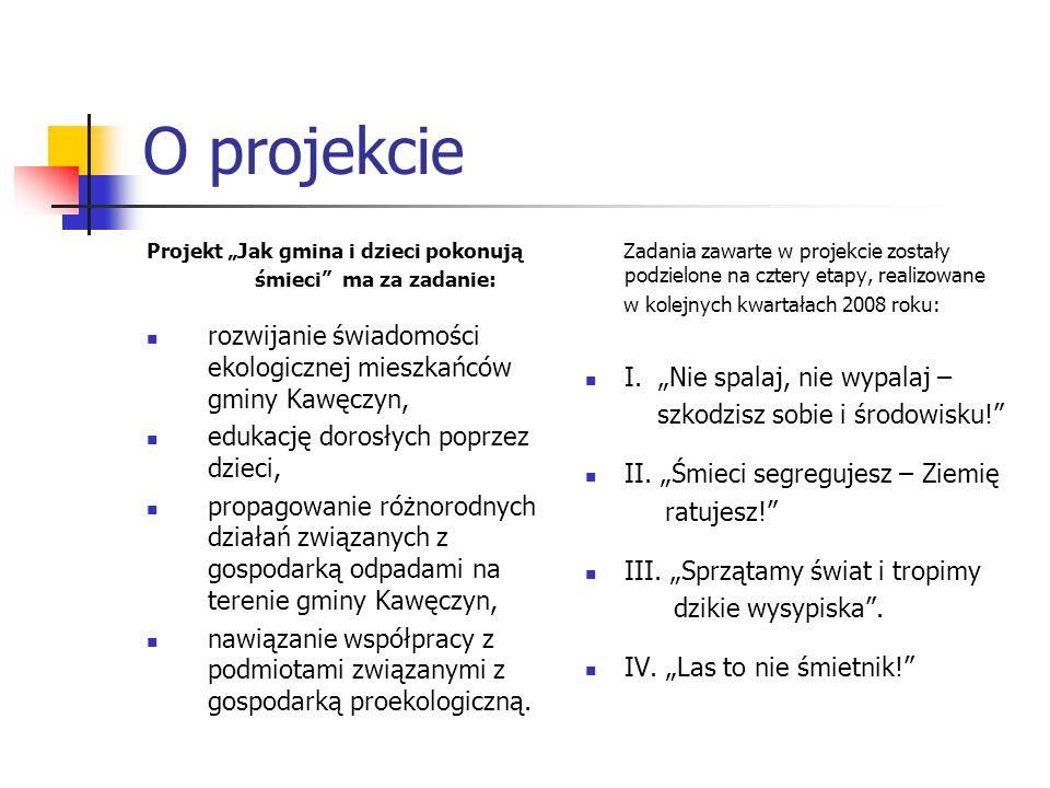"""O projekcie Projekt """"Jak gmina i dzieci pokonują śmieci"""" ma za zadanie: rozwijanie świadomości ekologicznej mieszkańców gminy Kawęczyn, edukację doros"""