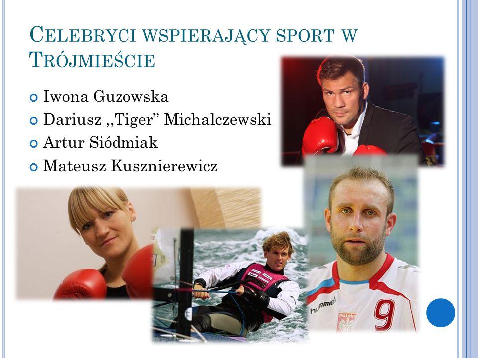 """C ELEBRYCI WSPIERAJĄCY SPORT W T RÓJMIEŚCIE Iwona Guzowska Dariusz,,Tiger"""" Michalczewski Artur Siódmiak Mateusz Kusznierewicz"""
