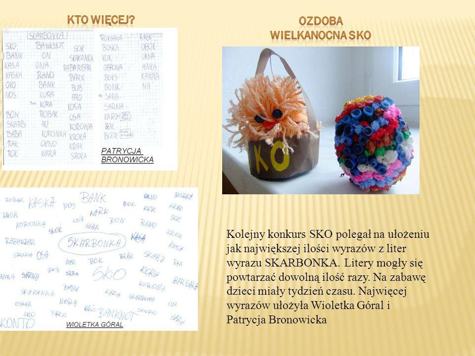 Kolejny konkurs SKO polegał na ułożeniu jak największej ilości wyrazów z liter wyrazu SKARBONKA. Litery mogły się powtarzać dowolną ilość razy. Na zab