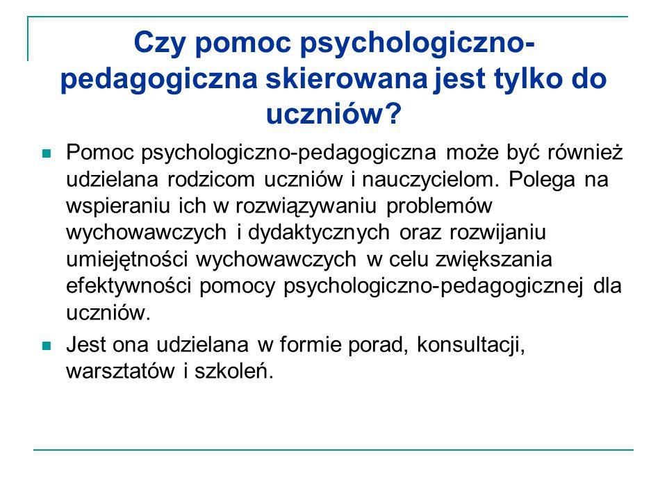 Czy pomoc psychologiczno- pedagogiczna skierowana jest tylko do uczniów? Pomoc psychologiczno-pedagogiczna może być również udzielana rodzicom uczniów