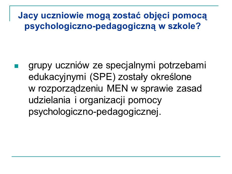 Uczniowie ze SPE Niepełnosprawni Niedostosowani społecznie Zagrożeni niedostosowaniem społecznym Szczególnie uzdolnieni Ze specyficznymi trudnościami w uczeniu się Z zaburzeniami komunikacji językowej Przewlekle chorzy