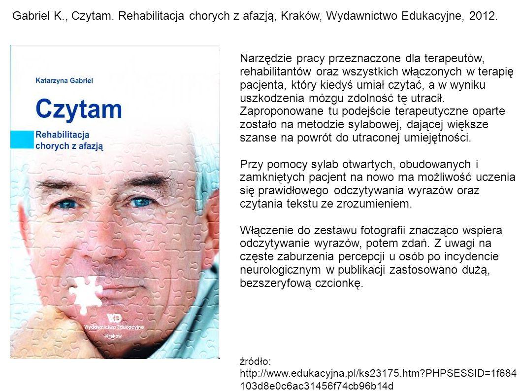 Gabriel K., Czytam.Rehabilitacja chorych z afazją, Kraków, Wydawnictwo Edukacyjne, 2012.