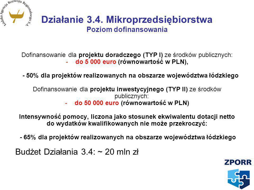 Działanie 3.4. Mikroprzedsiębiorstwa Poziom dofinansowania Dofinansowanie dla projektu doradczego (TYP I) ze środków publicznych: -do 5 000 euro (równ
