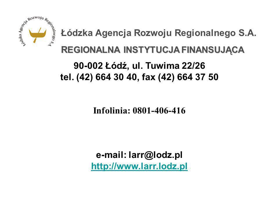 Łódzka Agencja Rozwoju Regionalnego S.A. R EGIONALNA INSTYTUCJA FINANSUJĄCA 90-002 Łódź, ul. Tuwima 22/26 tel. (42) 664 30 40, fax (42) 664 37 50 Info