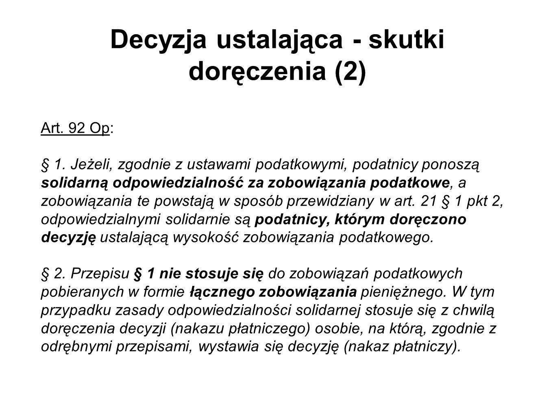 Decyzja ustalająca - skutki doręczenia (2) Art. 92 Op: § 1. Jeżeli, zgodnie z ustawami podatkowymi, podatnicy ponoszą solidarną odpowiedzialność za zo