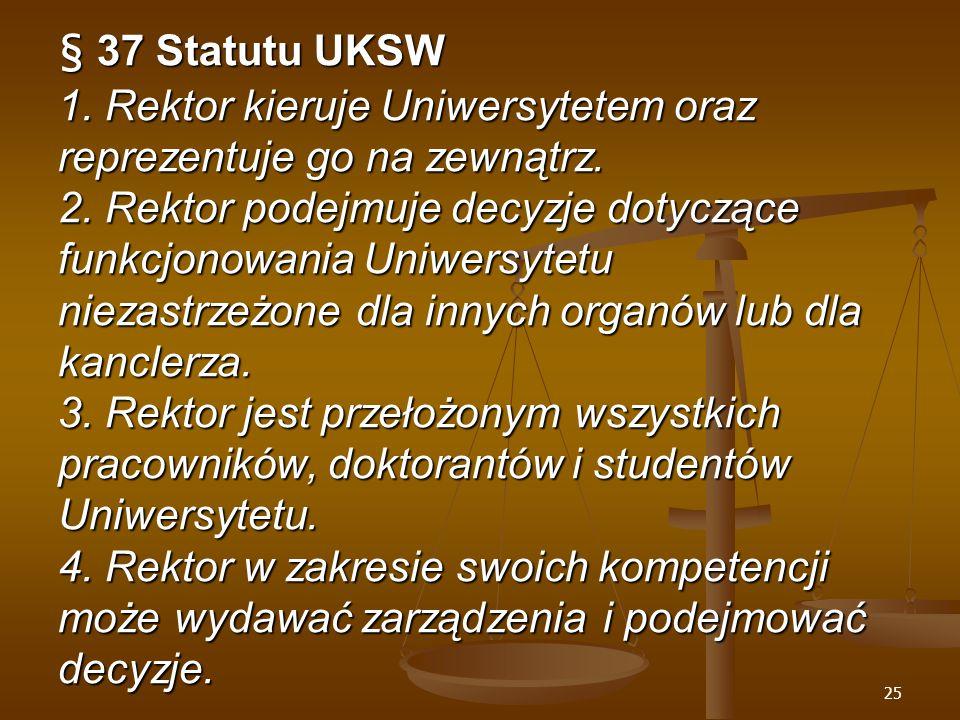 25 § 37 Statutu UKSW 1. Rektor kieruje Uniwersytetem oraz reprezentuje go na zewnątrz.