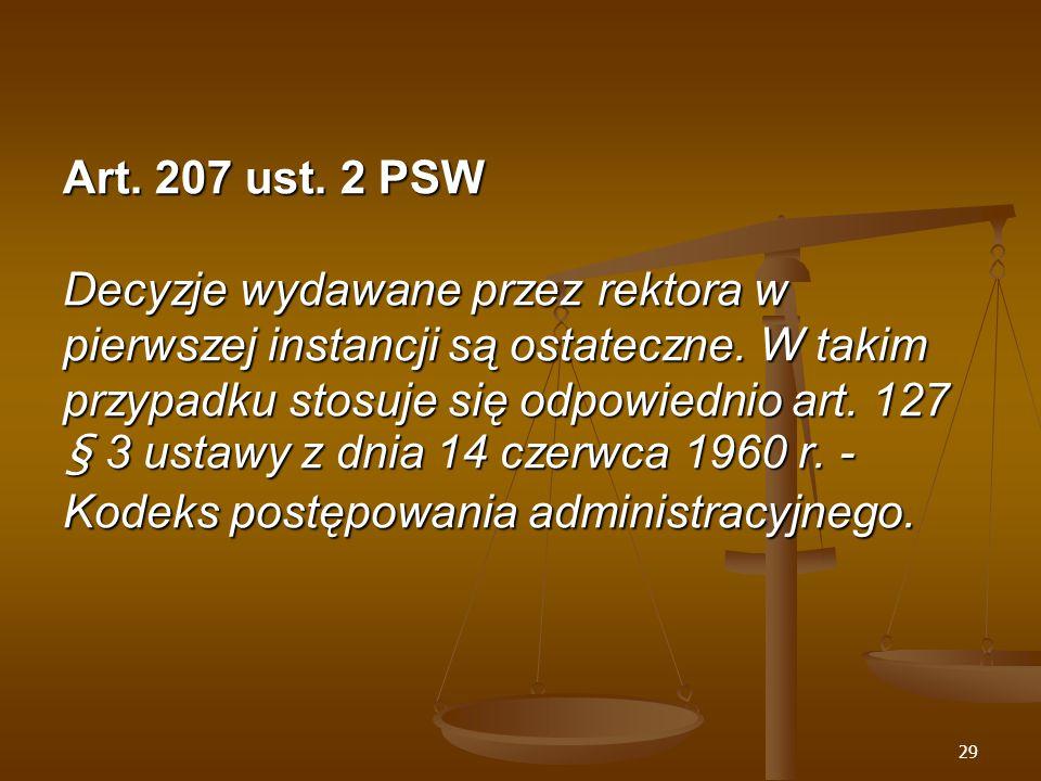 29 Art. 207 ust. 2 PSW Decyzje wydawane przez rektora w pierwszej instancji są ostateczne.