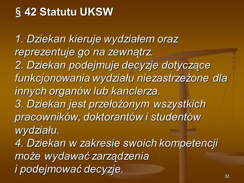 32 § 42 Statutu UKSW 1. Dziekan kieruje wydziałem oraz reprezentuje go na zewnątrz.