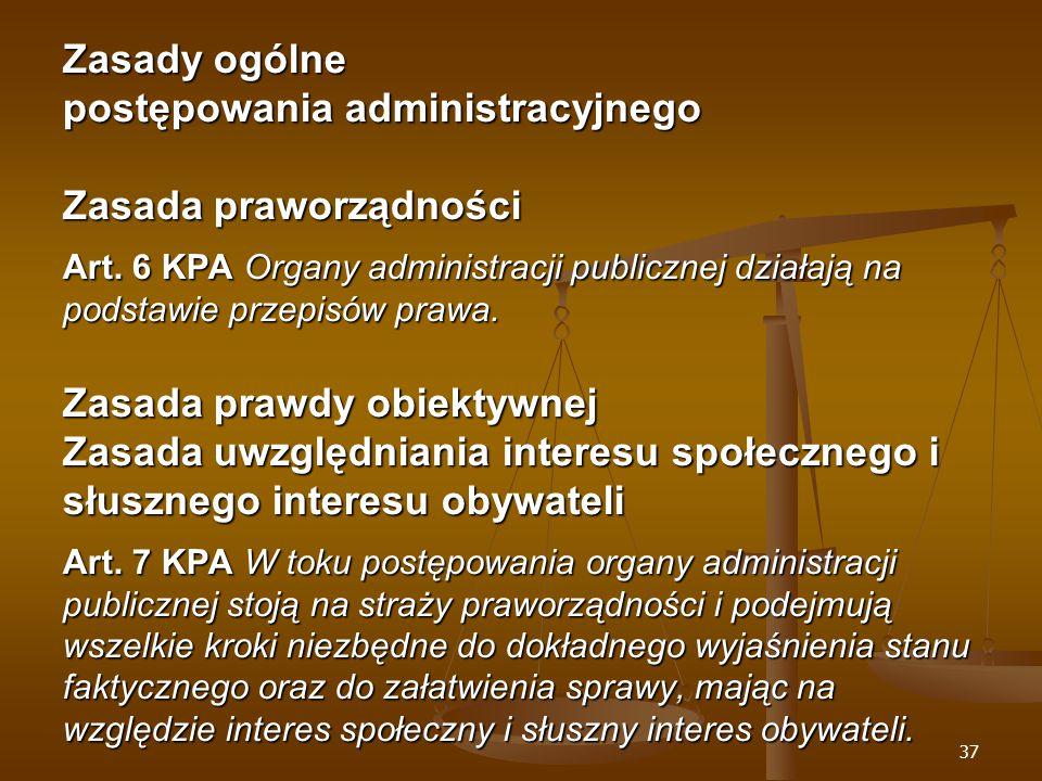 37 Zasady ogólne postępowania administracyjnego Zasada praworządności Art.