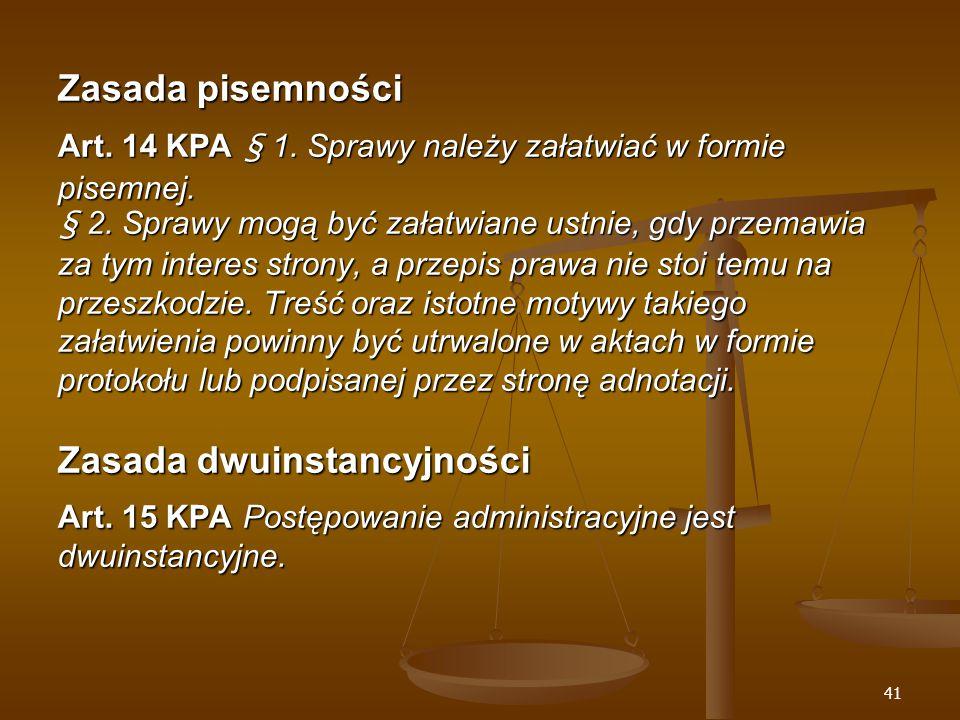 41 Zasada pisemności Art. 14 KPA § 1. Sprawy należy załatwiać w formie pisemnej.