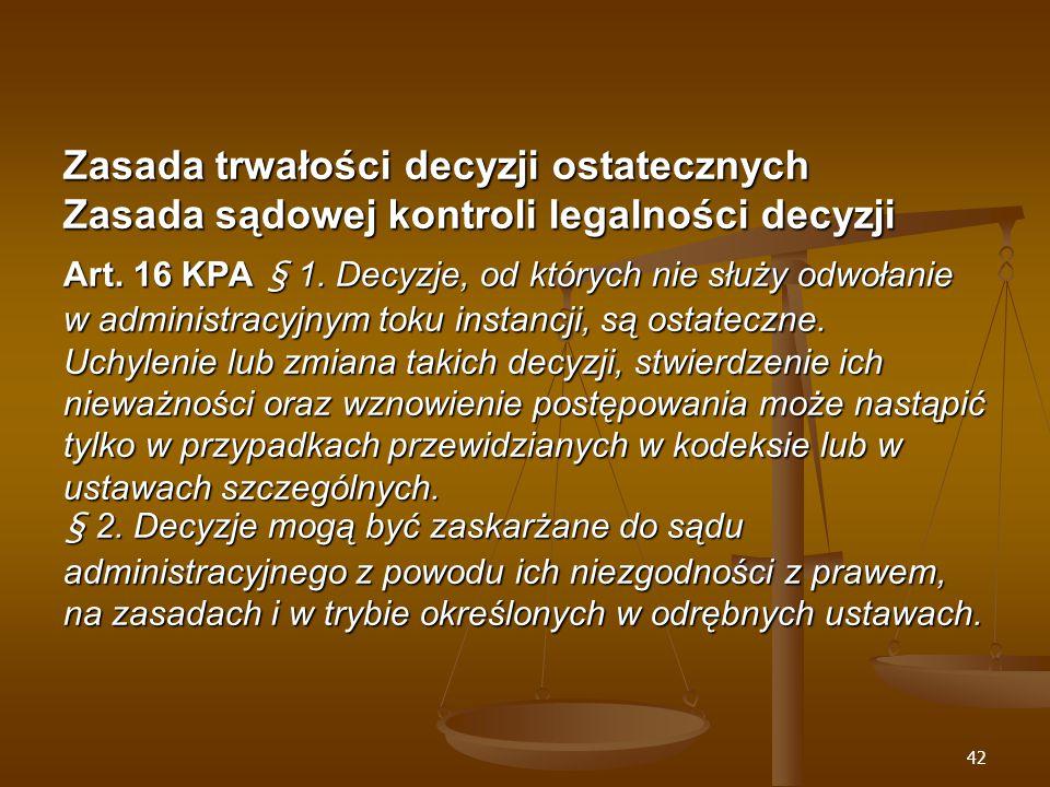 42 Zasada trwałości decyzji ostatecznych Zasada sądowej kontroli legalności decyzji Art.