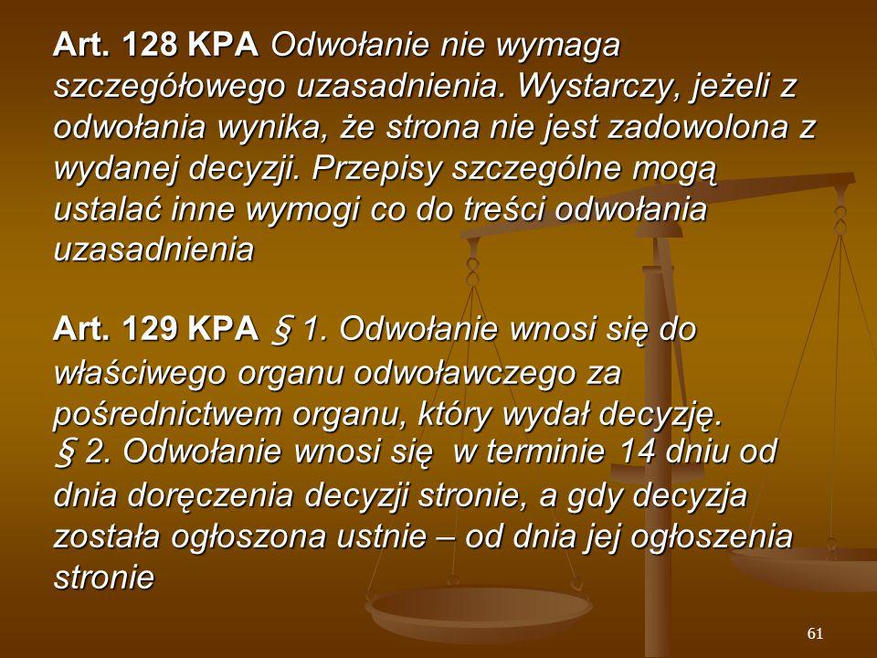 61 Art. 128 KPA Odwołanie nie wymaga szczegółowego uzasadnienia.