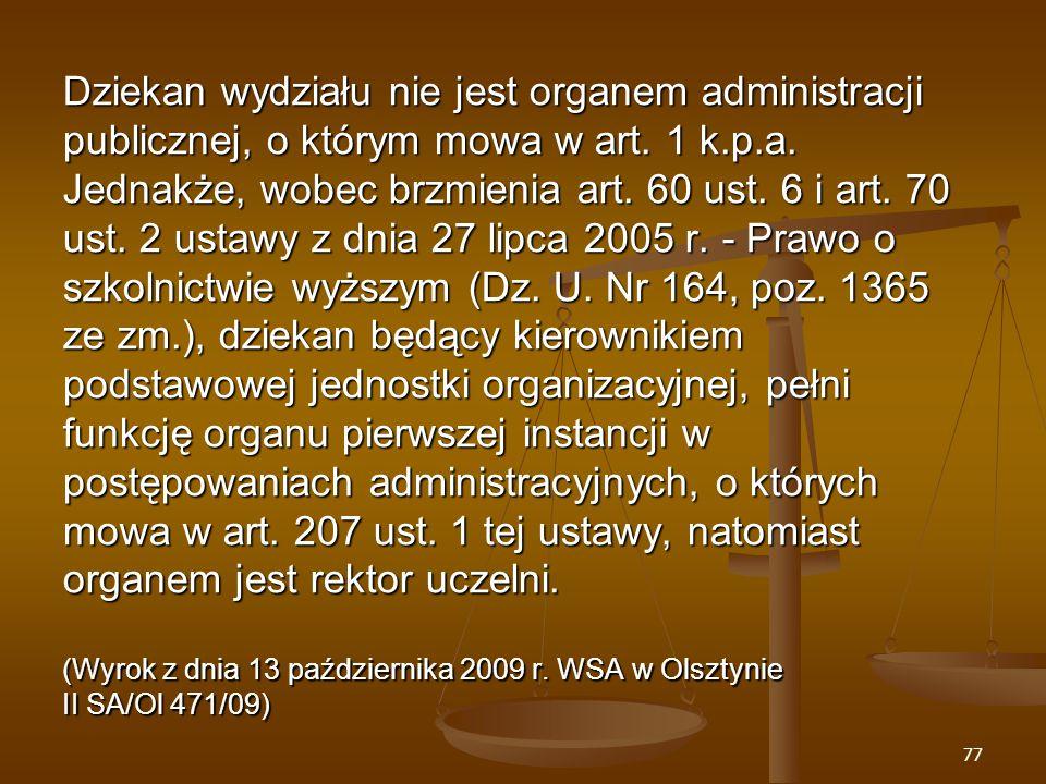 77 Dziekan wydziału nie jest organem administracji publicznej, o którym mowa w art.