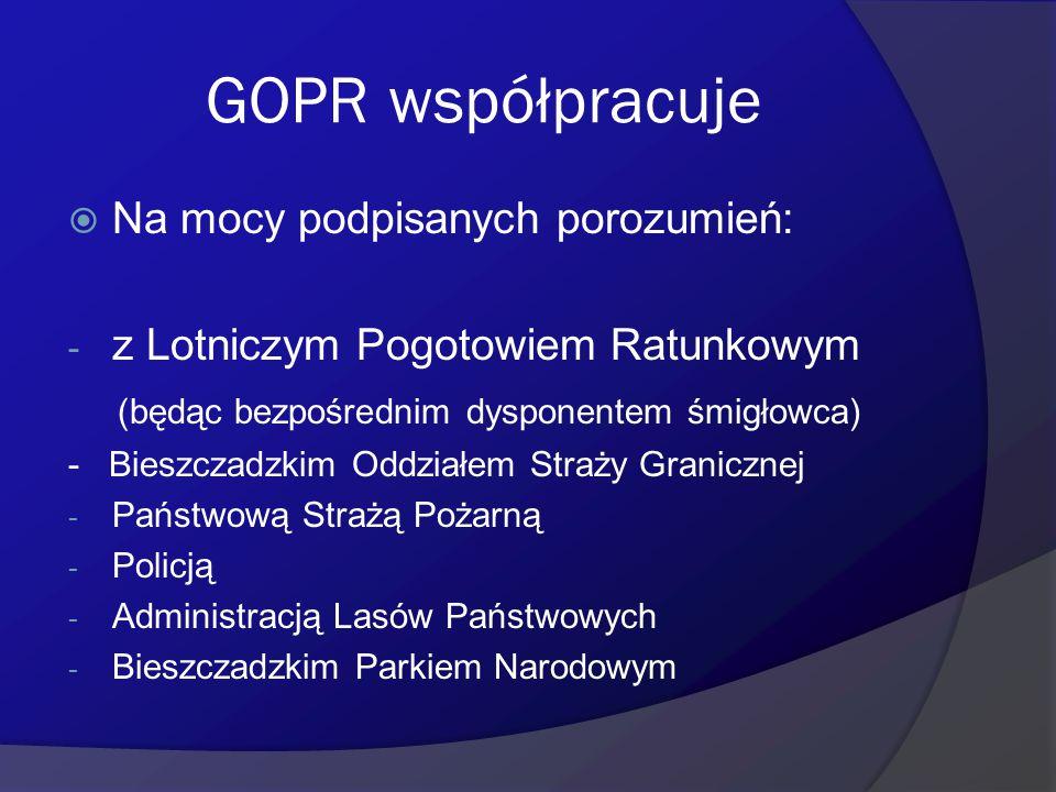 GOPR współpracuje  Na mocy podpisanych porozumień: - z Lotniczym Pogotowiem Ratunkowym (będąc bezpośrednim dysponentem śmigłowca) - Bieszczadzkim Odd