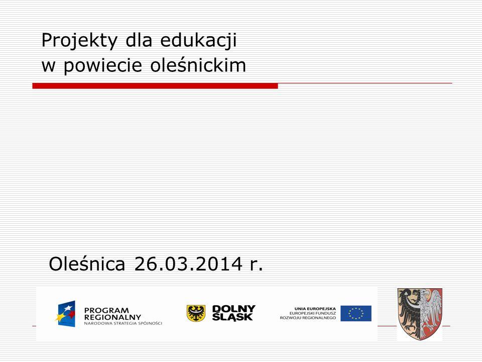 Projekty dla edukacji w powiecie oleśnickim Oleśnica 26.03.2014 r.