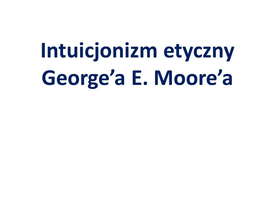 Intuicjonizm etyczny George'a E. Moore'a