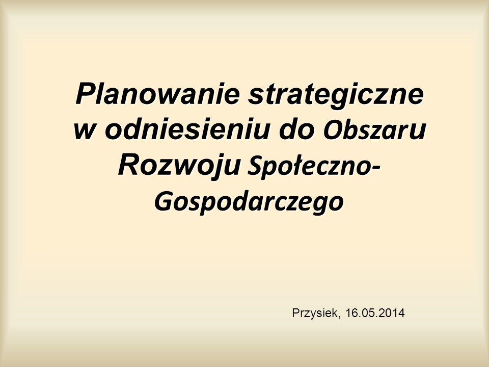 Planowanie strategiczne w odniesieniu do Obszar u Rozwoju Społeczno- Gospodarczego Przysiek, 16.05.2014